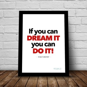 If you can DREAM IT, you can DO IT! (obraz A4)
